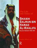 The Life and Times of Shaikh Salman Bin Hamad Al Khalifa
