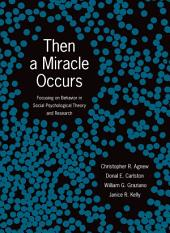 Then A Miracle Occurs: Focusing on Behavior in Social Psychological Theory and Research