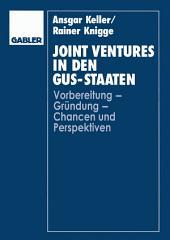 Joint Ventures in den GUS-Staaten: Vorbereitung — Gründung — Chancen und Perspektiven