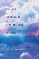 The Art of Caregiving in Fiction, Film, and Memoir