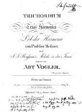 Trichordium und Trias harmonica oder Lob der Harmonie vom Professor Meissner, abzusingen nach J. J. Rousseau's Melodie zu drei Tönen, mit Vogler's Begleitung