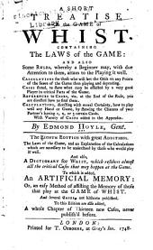A short treatise on the game of whist: containing the laws of the game and also some rules whereby a beginner may, with due attention to them attain to the playing it well ...