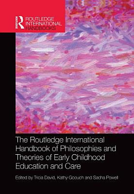 The Routledge International Handbook of Philosophies and Theories of Early Childhood Education and Care