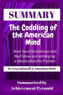 Summary  The Coddling of the American Mind  How Good Intentions and Bad Ideas Are Setting Up a Generation for Failure by Greg L Book