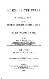"Moses, or the Zulu? A detailed reply to the objections contained in parts I. and II. of Bishop Colenso's work [entitled ""the Pentateuch and Book of Joshua critically examined""] ... With a preface by J. C. Ryle"