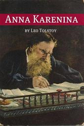 Anna Karenina (Annotated with Biography and Critical Essay)