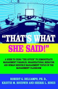 That s What She Said  a Guide to Using  The Office  to Demonstrate Management Parables  Organizational Behavior and Human Resource Management Topics i Book