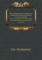 Die Geschichte der Evangelisch-lutherischen Missouri Synode in Nord-Amerika und ihrer Lehrkämpfe: von der sächsischen Auswanderung im Jahre 1838 an bis zum Jahre 1884
