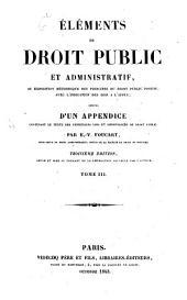 Éléments de droit public et administratif, ou exposition méthodique des principes du droit public positif: avec l'indication des lois l'appui, Volume3