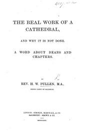 The Real Work of a Cathedral, and why it is Not Done. A Word about Deans and Chapters