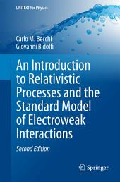 An Introduction to Relativistic Processes and the Standard Model of Electroweak Interactions: Edition 2