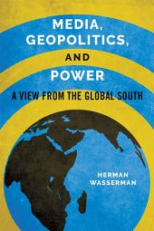 Media, Geopolitics, and Power: A View from the Global South