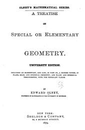 A Treatise on Special Or Elementary Geometry: Including an Elementary, and Also, in Part III, a Higher Course, in Plane, Solid, and Spherical Geometry; and Plane and Spherical Trigonometry, with the Necessary Tables