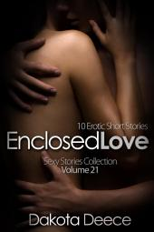 Enclosed Love (Sexy Stories Collection Volume 21): 10 Erotic Short Stories