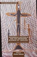 Indigenous Australia and the Unfinished Business of Theology PDF
