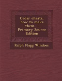 Cedar Chests, How to Make Them - Primary Source Edition