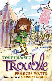 Tournament Trouble: Sword Girl Book 3: Sword Girl