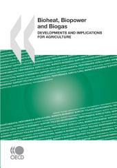 Bioheat, Biopower and Biogas Developments and Implications for Agriculture: Developments and Implications for Agriculture