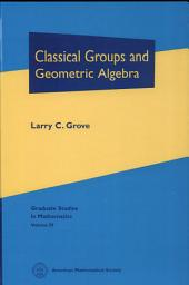 Classical Groups and Geometric Algebra