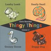 Thingy Things, Volume 2: Lamby Lamb, Snaily Snail, Goosey Goose, and Doggy Dog (Read-Aloud Edition)