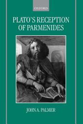 Plato's Reception of Parmenides