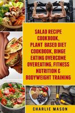 Salad Recipe Cookbook, Plant Based Diet Cookbook, Binge Eating Overcome Overeating, Fitness Nutrition & Bodyweight Training