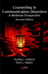 Counseling in Communication Disorders: A Wellness Perspective, Second Edition