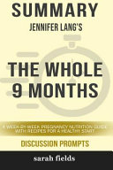 Summary  Jennifer Lang S The Whole 9 Months  A Week By Week Pregnancy Nutrition Guide With Recipes For A Healthy Start