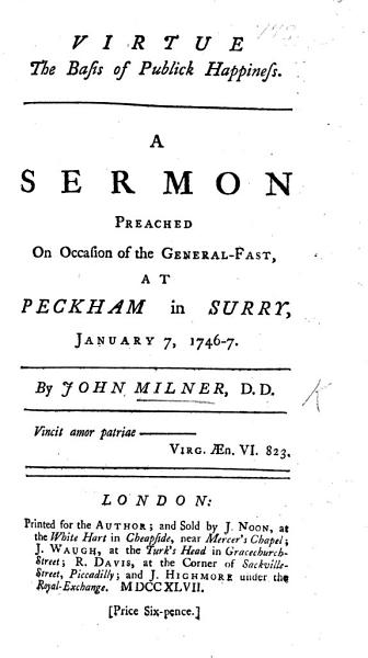 Virtue the Basis of Public Happiness  a sermon  on Prov  xiv  34  preached on occasion of the General Fast     January 7  1746 7