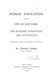 Public Education in the City of New York: Its History, Condition, and Statistics : an Official Report to the Board of Education