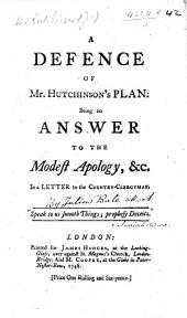 "A defence of Mr. H.'s Plan: being an answer to the ""Modest Apology,"" etc. In a letter to a country clergyman. [By Julius Bate.] MS. notes and corrections"