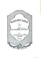 Wilhelmine: oder, Der vermählte Pedant : ein prosaisches comisches Gedicht, [n.p.] 1764