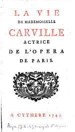 La Vie de Mademoiselle Carville, actrice de l'Opéra de Paris. [A tale, in the form of two letters, the first signed: Le Marquis d'Argens, and the second signed: de P**.]
