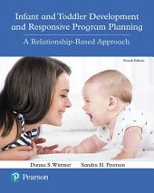 Infant and Toddler Development and Responsive Program Planning: A Relationship-Based Approach, Edition 4
