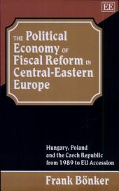 The Political Economy of Fiscal Reform in Central-Eastern Europe: Hungary, Poland, and the Czech Republic from 1989 to EU Accession