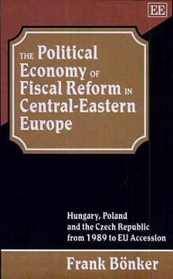 The Political Economy of Fiscal Reform in Central Eastern Europe PDF