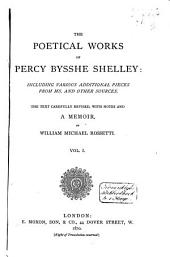 The Poetical Works of Percy Bysshe Shelley: Including Various Additional Pieces from Ms. and Other Sources, Volume 1