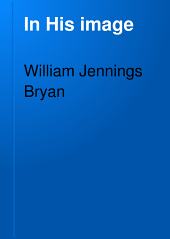 In His Image: By William Jennings Bryan
