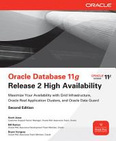 Oracle Database 11g Release 2 High Availability: Maximize Your Availability with Grid Infrastructure, RAC and Data Guard: Edition 2