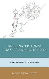 Self-Deception's Puzzles and Processes: A Return to a Sartrean View