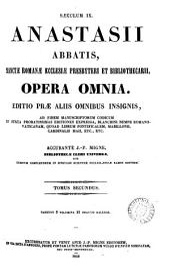 Anastasii Abbatis, Sanctæ Romanæ Ecclesiæ presbyteri et bibliothecarii, opera omnia: Volume 2