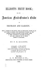 Elliott's Fruit Book: Or, The American Fruitgrower's Guide in Orchard and Garden
