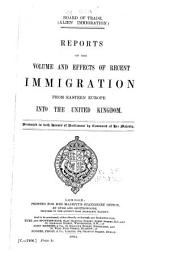 (Alien Immigration): Reports on the Volume and Effects of Recent Immigration from Eastern Europe Into the United Kingdom