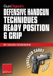 Gun Digest's Defensive Handgun Techniques Ready Position & Grip eShort: Learn the ready position, weaver grip, stance grip, forward grip, and various other gun grip options for best control of your handgun.