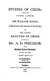 Studies of chess; containing Caissa, a poem, by sir W. Jones; A systematic introduction to the game; and The whole analysis of chess, by A.D. Philidor