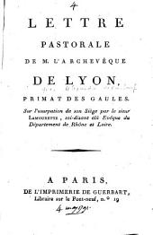 Lettre pastorale de M. l'Archevêque de Lyon, primat des Gaules, Yves Alexandre de Marbeuf, sur l'usurpation de son Siège par le sieur Lamourette soi-disant élû évêque du département du Rhône et Loire