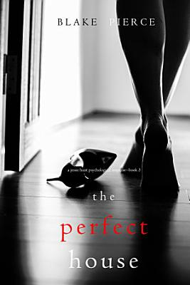 The Perfect House  A Jessie Hunt Psychological Suspense Thriller   Book Three