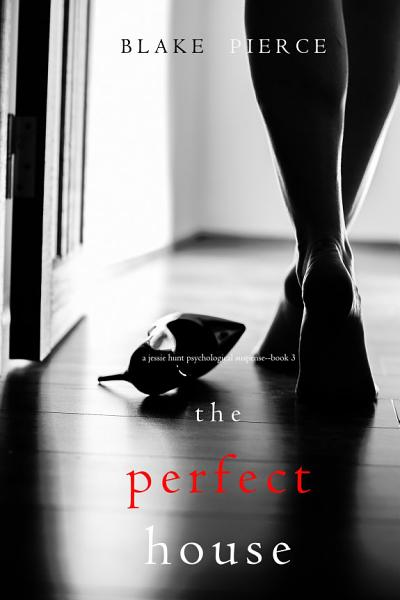 The Perfect House (A Jessie Hunt Psychological Suspense Thriller—Book Three)