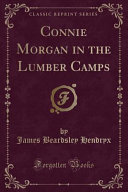 Connie Morgan in the Lumber Camps  Classic Reprint