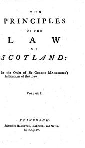 The Principles of the Law of Scotland: In the Order of Sir George Mackenzie's Institutions of that Law. ...